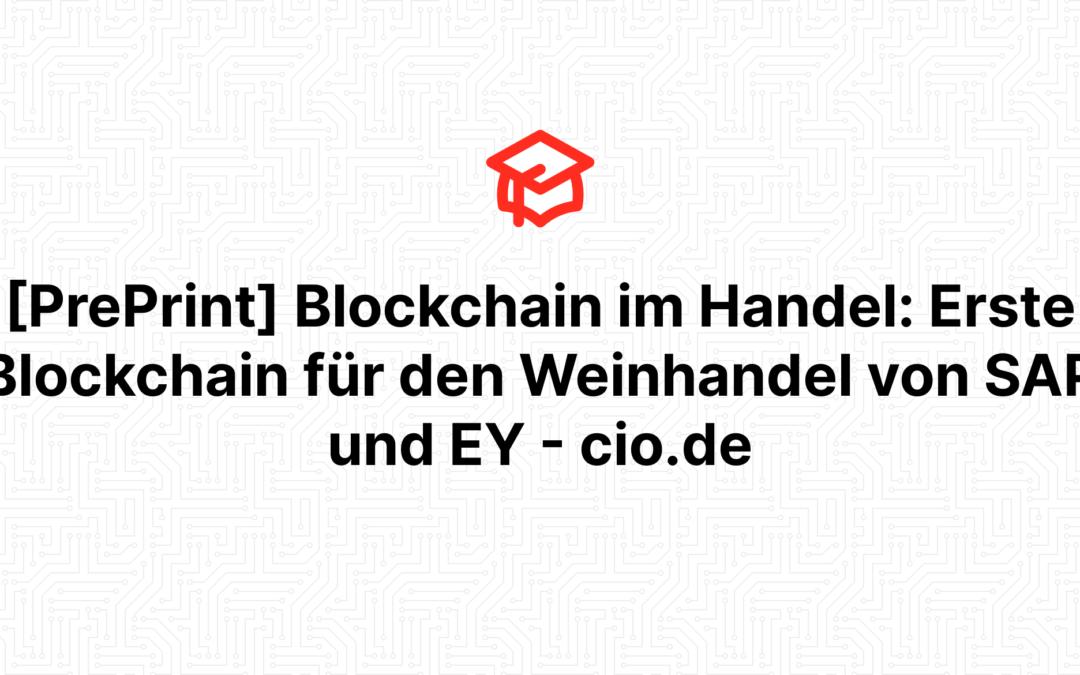 [PrePrint] Blockchain im Handel: Erste Blockchain für den Weinhandel von SAP und EY – cio.de